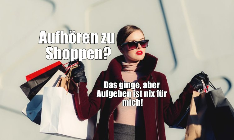 Aufhören zu Shoppen?